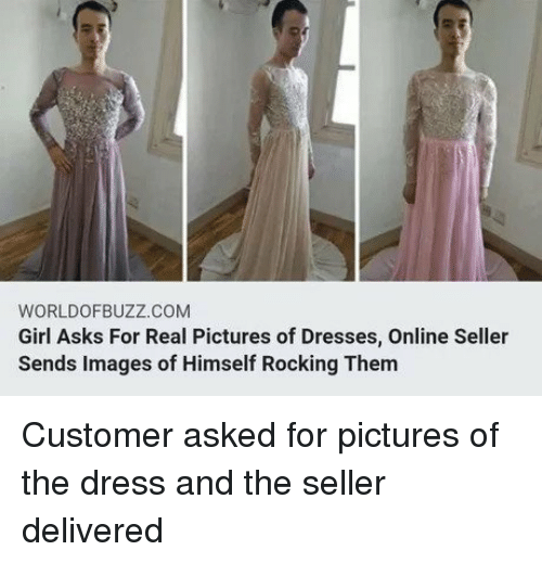 rocking: WORLDOFBUZZ.COM  Girl Asks For Real Pictures of Dresses, Online Seller  Sends Images of Himself Rocking Them Customer asked for pictures of the dress and the seller delivered