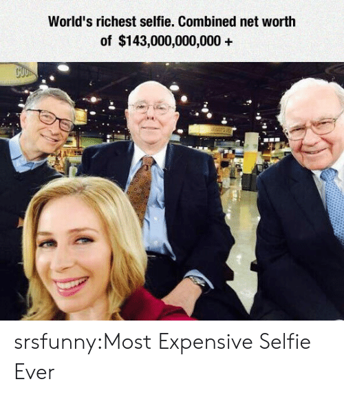 Net Worth: World's richest selfie. Combined net worth  of $143,000,000,000+ srsfunny:Most Expensive Selfie Ever