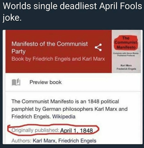 Memes, Party, and Wikipedia: Worlds single deadliest April Fools  joke.  se  ommunist  Manifesto  Manifesto of the Communist  Party  Book by Friedrich Engels and Karl Marx  Karl Mars  Frederick Engels  Preview book  The Communist Manifesto is an 1848 political  pamphlet by German philosophers Karl Marx and  Friedrich Engels. Wikipedia  Originally published: April 1, 1848  Authors: Karl Marx, Friedrich Engels
