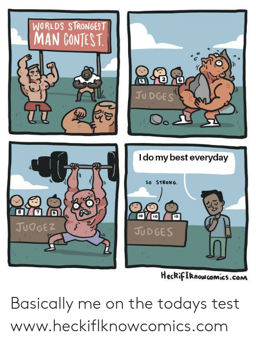 Best, Http, and Test: WORLDS STRONGEST  MAN CONTEST  2  JU DGES  I do my best everyday  So STRONG.  l0  ιο  JUdGEZ  JUD GES  HecRifIRnoscomics.conM Basically me on the todays test  www.heckifIknowcomics.com