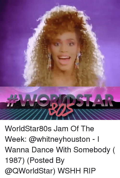 i wanna dance: WorldStar80s Jam Of The Week: @whitneyhouston - I Wanna Dance With Somebody ( 1987) (Posted By @QWorldStar) WSHH RIP
