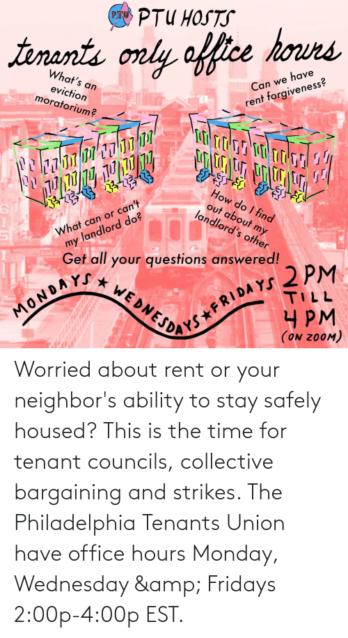 Wednesday: Worried about rent or your neighbor's ability to stay safely housed? This is the time for tenant councils, collective bargaining and strikes. The Philadelphia Tenants Union have office hours Monday, Wednesday & Fridays 2:00p-4:00p EST.