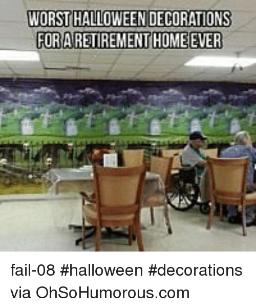 Fail, Halloween, and Home: WORST HALLOWEEN DECORATIONS  FOR ARETIREMENT  HOME EVER fail-08 #halloween #decorations via OhSoHumorous.com