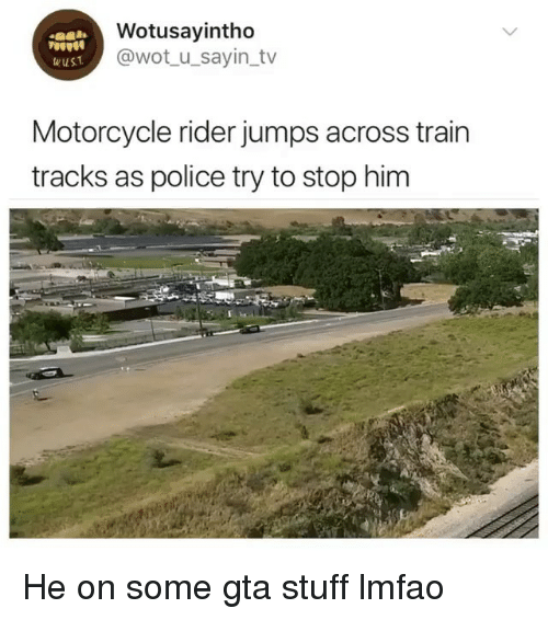 Memes, Police, and Motorcycle: Wotusayintho  @wot_ u_sayin_tv  Motorcycle rider jumps across train  tracks as police try to stop him He on some gta stuff lmfao