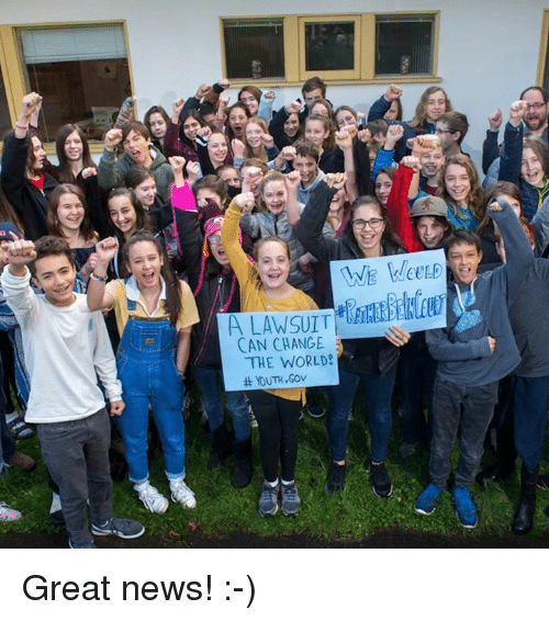 Memes, News, and World: WOULD  A LAWSUIT  CAN CHANGE  THE WORLD  # YOUTH.cov Great news! :-)