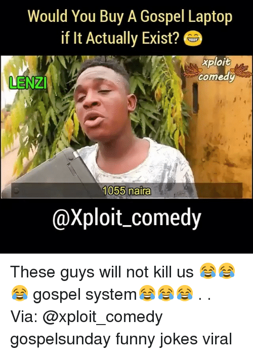funny jokes: Would You Buy A Gospel Laptop  if It Actually Exist?  xploit  comedy  LENZI  1055 naira  @Xploit comedy These guys will not kill us 😂😂😂 gospel system😂😂😂 . . Via: @xploit_comedy gospelsunday funny jokes viral