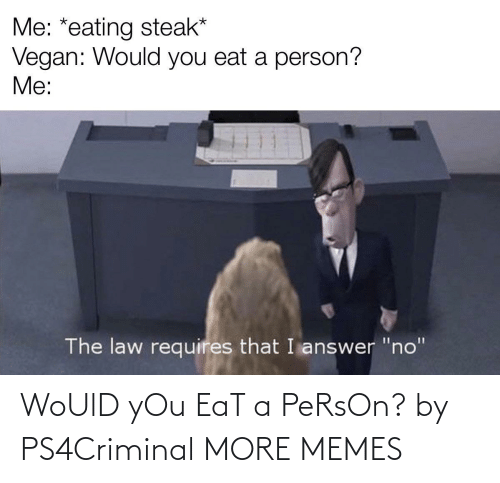 eat: WoUlD yOu EaT a PeRsOn? by PS4Criminal MORE MEMES