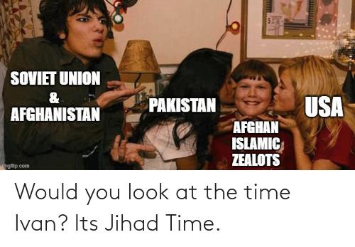 ivan: Would you look at the time Ivan? Its Jihad Time.