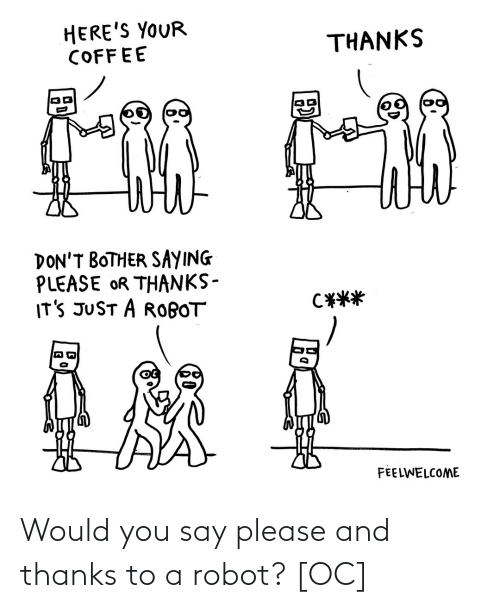 Thanks To: Would you say please and thanks to a robot? [OC]