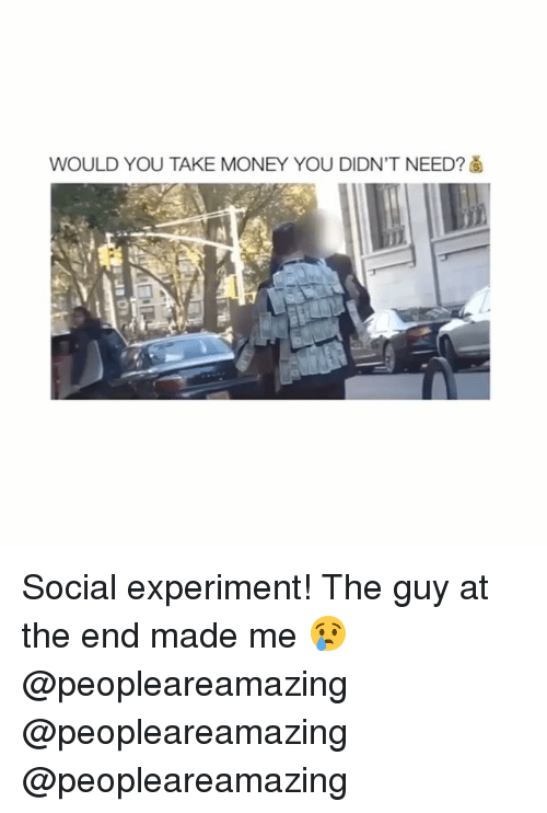 Memes, Money, and 🤖: WOULD YOU TAKE MONEY YOU DIDN'T NEED? Social experiment! The guy at the end made me 😢 @peopleareamazing @peopleareamazing @peopleareamazing