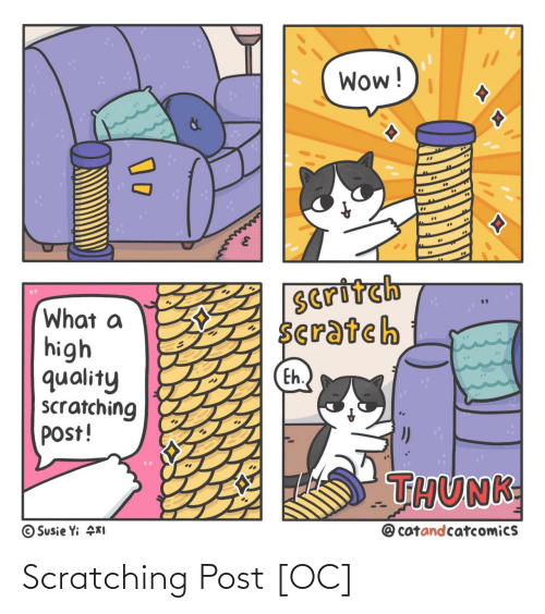 Scratch: Wow!  Seritch  Scratch  What a  high  quality  scratching  post!  Eh.  THUNK  @ catandcatcomics  © Susie Yi KI Scratching Post [OC]