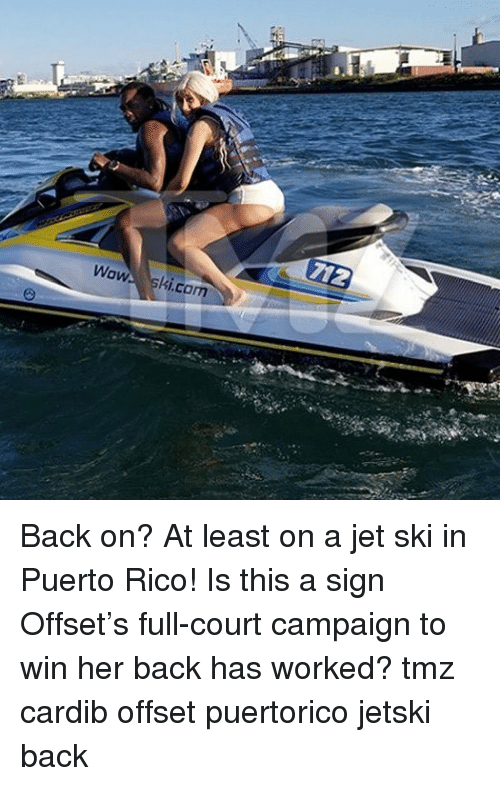 Memes, Wow, and Puerto Rico: Wow ski.cam Back on? At least on a jet ski in Puerto Rico! Is this a sign Offset's full-court campaign to win her back has worked? tmz cardib offset puertorico jetski back