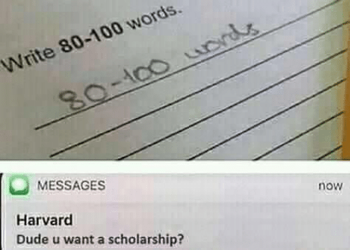 Harvard: Write 80-100 words  ACC  80-100 urds  MESSAGES  Harvard  now  Dude u want a scholarship?
