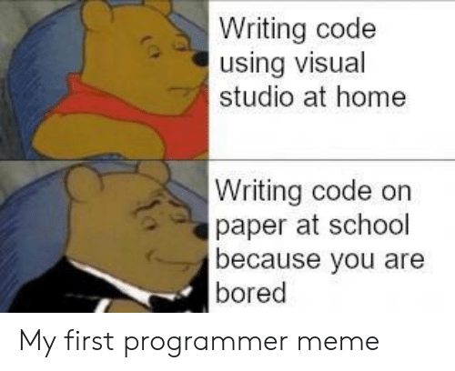 visual studio: Writing code  using visual  studio at home  Writing code on  paper at school  because you are  bored My first programmer meme