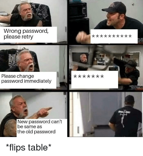 Flips: Wrong password,  please retry  Please change  password immediately  x t X  New password can't  be same as  the old password *flips table*