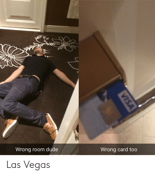 visa: Wrong room dude  Wrong card too  VISA Las Vegas