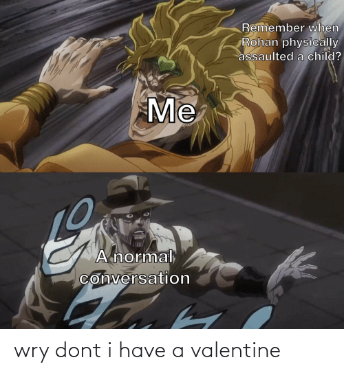 I Have: wry dont i have a valentine