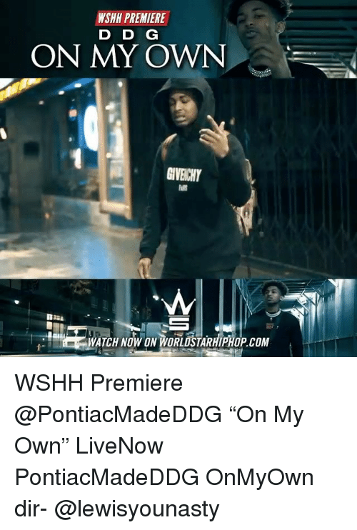 "Memes, Worldstarhiphop, and Wshh: WSHH PREMIERE  D D G  ON MY OWN  GIVEICHY  WATCH NOW ON WORLDSTARHIPHOP.COM WSHH Premiere @PontiacMadeDDG ""On My Own"" LiveNow PontiacMadeDDG OnMyOwn dir- @lewisyounasty"
