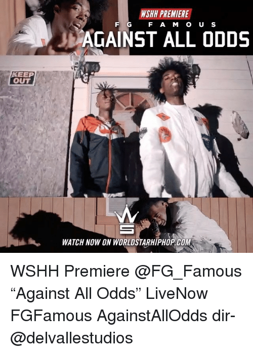 "Against All Odds: WSHH PREMIERE  F G  F AM O U S  AGAINST ALL ODDS  KEEP  OUT  WATCH NOW ON WORLDSTARHIPHOP.COM WSHH Premiere @FG_Famous ""Against All Odds"" LiveNow FGFamous AgainstAllOdds dir- @delvallestudios"