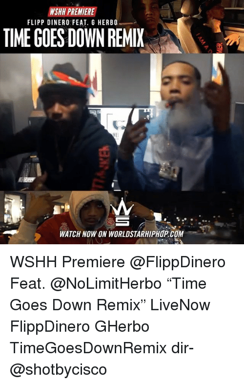 """Memes, Worldstarhiphop, and Wshh: WSHH PREMIERE  FLIPP DINERO FEAT. G HERB0  TIME GOES DOWN REMI  WATCH NOW ON WORLDSTARHIPHOP.COM WSHH Premiere @FlippDinero Feat. @NoLimitHerbo """"Time Goes Down Remix"""" LiveNow FlippDinero GHerbo TimeGoesDownRemix dir- @shotbycisco"""