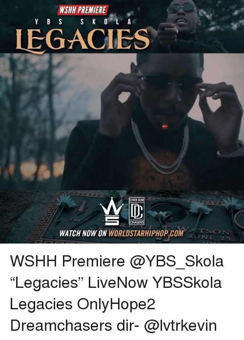 """Dreamchasers: WSHH PREMIERE  IEGACIES  Wl  WATCH NOW ON WORLDSTARHIPHOP.COM  DREAM  CHASERS  TSON  UNE25 WSHH Premiere @YBS_Skola """"Legacies"""" LiveNow YBSSkola Legacies OnlyHope2 Dreamchasers dir- @lvtrkevin"""