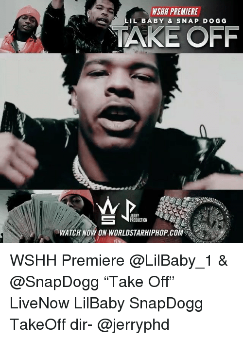 "Memes, Worldstarhiphop, and Wshh: WSHH PREMIERE  IL BABY & SNAP DOGG  TAKE OFF  JERRY  PRODUCTION  WATCH NOW ON WORLDSTARHIPHOP.COM WSHH Premiere @LilBaby_1 & @SnapDogg ""Take Off"" LiveNow LilBaby SnapDogg TakeOff dir- @jerryphd"