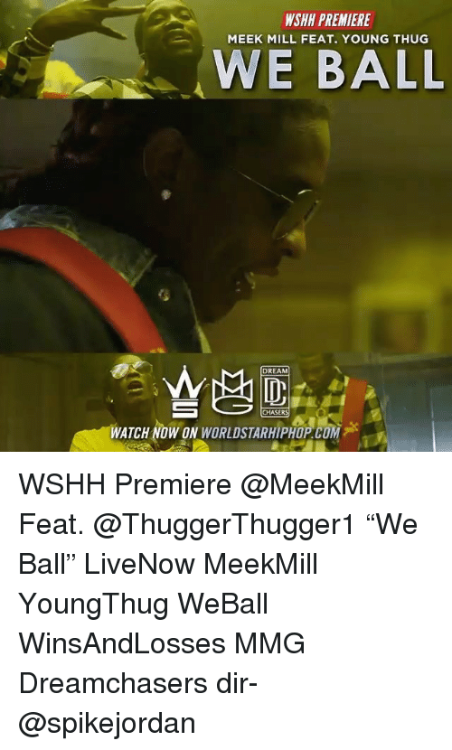 """Dreamchasers: WSHH PREMIERE  MEEK MILL FEAT. YOUNG THUG  WE BALL  DREAM  CHASERS  WATCH NOW ON WORLDSTARHIPHOP.COM WSHH Premiere @MeekMill Feat. @ThuggerThugger1 """"We Ball"""" LiveNow MeekMill YoungThug WeBall WinsAndLosses MMG Dreamchasers dir- @spikejordan"""