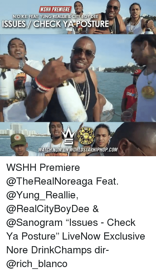 """posturing: WSHH PREMIERE  N. O.R.E. FEAT. YUNG REALLIE & CITY BOY DEE  ISSUES CHECK YA POSTURE  IN  WATCH NOW ON WORLDSTARHIPHOP.coM WSHH Premiere @TheRealNoreaga Feat. @Yung_Reallie, @RealCityBoyDee & @Sanogram """"Issues - Check Ya Posture"""" LiveNow Exclusive Nore DrinkChamps dir- @rich_blanco"""