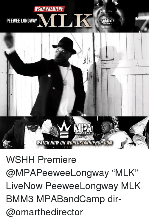 "Memes, Worldstarhiphop, and Wshh: WSHH PREMIERE  PEEWEE LONGWAY  BANDCAMP  WATCH NOW ON WORLDSTARHIPHOP COM WSHH Premiere @MPAPeeweeLongway ""MLK"" LiveNow PeeweeLongway MLK BMM3 MPABandCamp dir- @omarthedirector"