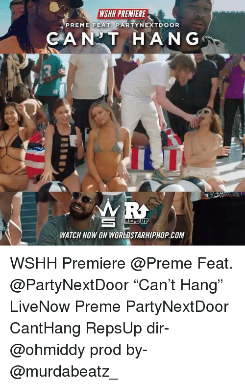 """Partynextdoor: WSHH PREMIERE  PREME FEAT. PARTYNEXTDOOR  CANT HAN G  RERSIUP  WATCH NOW ON WORLDSTARHIPHOP COM WSHH Premiere @Preme Feat. @PartyNextDoor """"Can't Hang"""" LiveNow Preme PartyNextDoor CantHang RepsUp dir- @ohmiddy prod by- @murdabeatz_"""