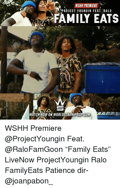 """Family, Memes, and Wshh: WSHH PREMIERE  PROJECT YOUNGIN FEAT. RALO  FAMILY EATS WSHH Premiere @ProjectYoungin Feat. @RaloFamGoon """"Family Eats"""" LiveNow ProjectYoungin Ralo FamilyEats Patience dir- @joanpabon_"""
