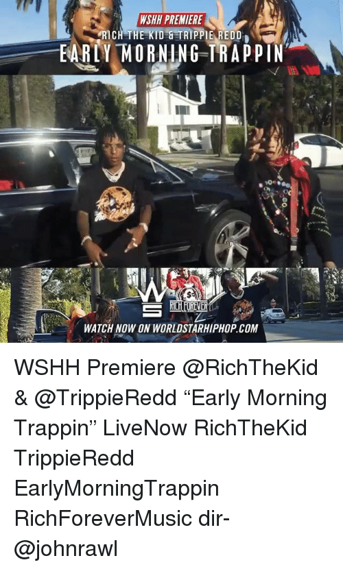 """Rich The Kid: WSHH PREMIERE  RICH THE KID TRIPPIE REDD  -FARTY-MORNING TRAPPIN  WATCH NOW ON WORLDSTARHIPHOP COM WSHH Premiere @RichTheKid & @TrippieRedd """"Early Morning Trappin"""" LiveNow RichTheKid TrippieRedd EarlyMorningTrappin RichForeverMusic dir- @johnrawl"""