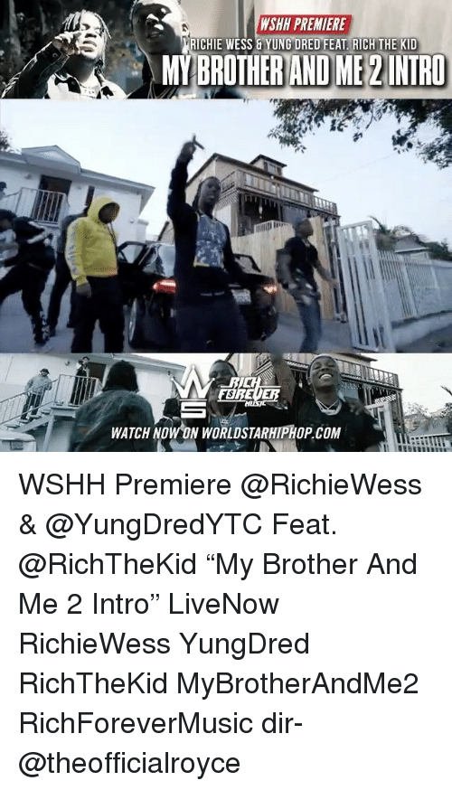 """Rich The Kid: WSHH PREMIERE  RICHIE WESS & YUNG DRED FEAT RICH THE KID  MYBROTHERAND ME2INIRO  WATCH NOW ON WORLDSTARHIPHOP.COM WSHH Premiere @RichieWess & @YungDredYTC Feat. @RichTheKid """"My Brother And Me 2 Intro"""" LiveNow RichieWess YungDred RichTheKid MyBrotherAndMe2 RichForeverMusic dir- @theofficialroyce"""