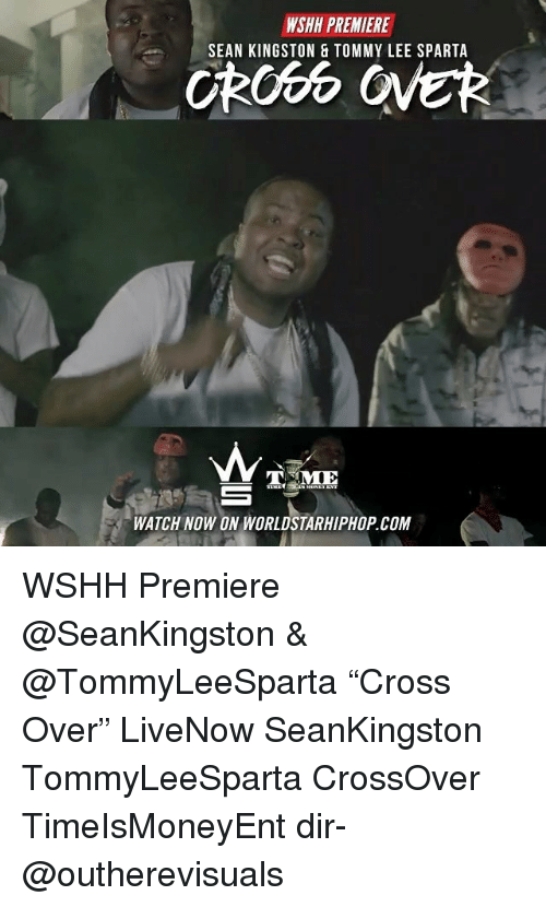 "Sparta: WSHH PREMIERE  SEAN KINGSTON & TOMMY LEE SPARTA  MIE  WATCH NOW ON WORLDSTARHIPHOP.COM WSHH Premiere @SeanKingston & @TommyLeeSparta ""Cross Over"" LiveNow SeanKingston TommyLeeSparta CrossOver TimeIsMoneyEnt dir- @outherevisuals"