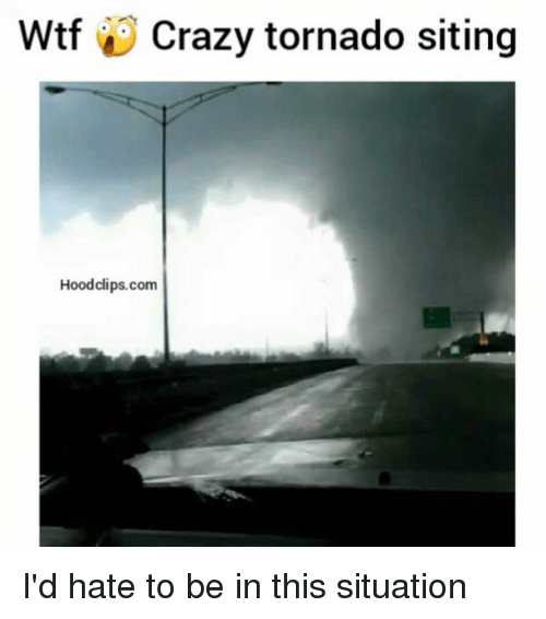 Hateness: Wtf Crazy tornado siting  Hoodclips.com I'd hate to be in this situation