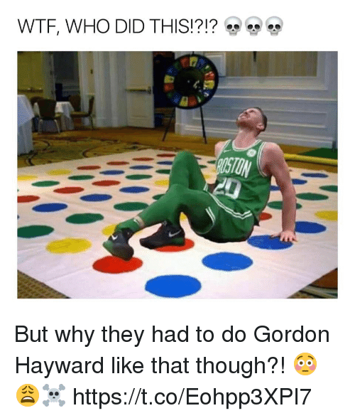 Gordon Hayward: WTF, WHO DID THIS!?!? But why they had to do Gordon Hayward like that though?! 😳😩☠️ https://t.co/Eohpp3XPI7