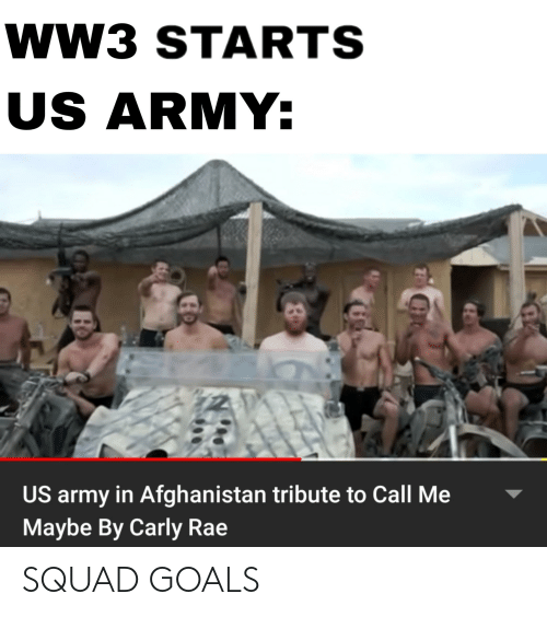 carly: wW3 STARTS  US ARMY:  US army in Afghanistan tribute to Call Me  Maybe By Carly Rae SQUAD GOALS