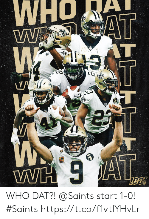 dat: WwAT  AT  T  WH AT WHO DAT?!  @Saints start 1-0! #Saints https://t.co/f1vtlYHvLr