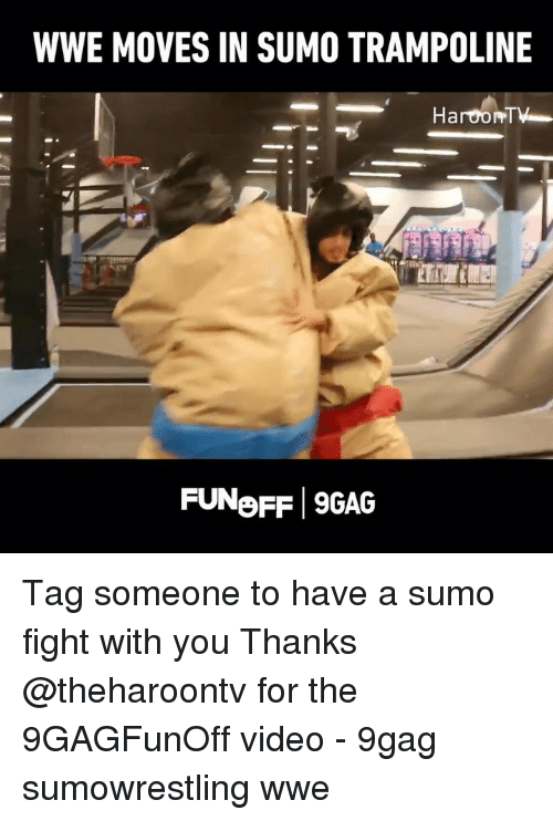 sumo: WWE MOVES IN SUMO TRAMPOLINE  HaroonT  FUNoFF 9GAG Tag someone to have a sumo fight with you Thanks @theharoontv for the 9GAGFunOff video - 9gag sumowrestling wwe