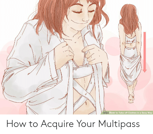 Clothes, Sexy, and How To: wwiki How to Take off Clothes in a Sexy Way How to Acquire Your Multipass