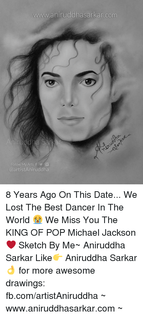 best dancer: www.aniruddhasarkar.com  Follow/My Arts f  @artistAniruddha 8 Years Ago On This Date... We Lost The Best Dancer In The World 😭 We Miss You The KING OF POP Michael Jackson ❤ Sketch By Me~ Aniruddha Sarkar Like👉 Aniruddha Sarkar 👌 for more awesome drawings: fb.com/artistAniruddha ~ www.aniruddhasarkar.com ~