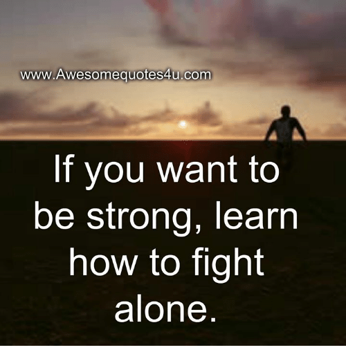 Wwwawesomequotes4ucom If You Want To Be Strong Learn How To Fight
