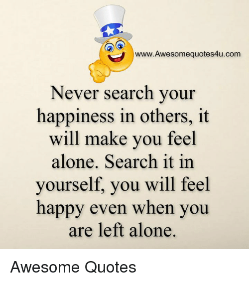 awesomequotesucom never search your happiness in others it