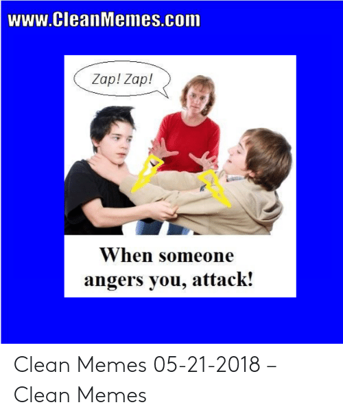Try Not To Laugh Memes Clean: www.CleanMemes.com  Zap! Zap!  When someone  angers you, attack! Clean Memes 05-21-2018 – Clean Memes