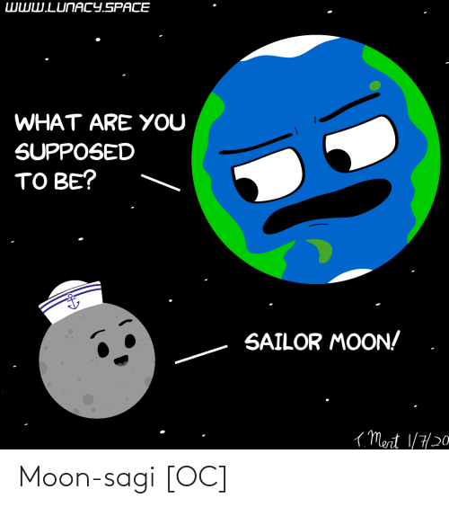 Space: WWW.LUNACY.SPACE  WHAT ARE YOU  SUPPOSED  TO BE?  SAILOR MOON!  ( Mert 1/7/20 Moon-sagi [OC]