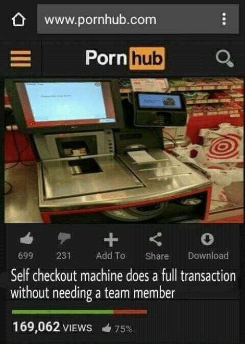 Porn Hub, Pornhub, and Porn: www.pornhub.com  Porn  hub  699 231 Add To Share Download  Self checkout machine does a full transaction  without needing a team member  169,062 VIEWS  75%