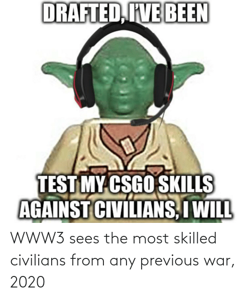 Civilians: WWW3 sees the most skilled civilians from any previous war, 2020