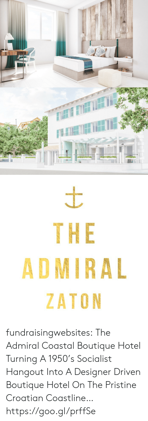 Tumblr, Blog, and Hotel: WWwwwNN   THE  ADMIRAL  ZATON fundraisingwebsites:  The Admiral Coastal Boutique Hotel   Turning A 1950's Socialist Hangout Into A Designer Driven Boutique Hotel On The Pristine Croatian Coastline…  https://goo.gl/prffSe