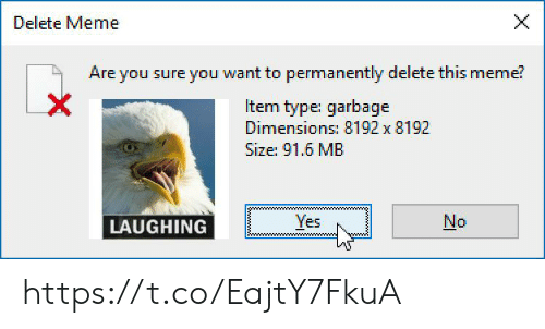 Permanently Delete: X  Delete Meme  Are you sure you want to permanently delete this meme?  X  Item type: garbage  Dimensions: 8192 x 8192  Size: 91.6 MB  Yes  No  LAUGHING https://t.co/EajtY7FkuA