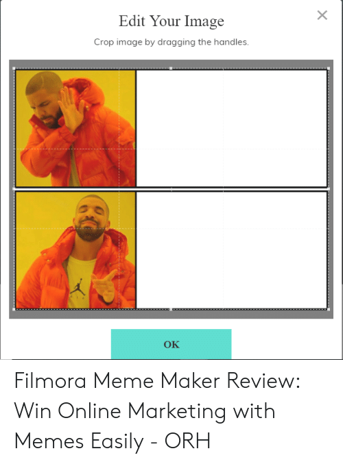 Filmora: X  Edit Your Image  Crop image by dragging the handles.  OK Filmora Meme Maker Review: Win Online Marketing with Memes Easily - ORH